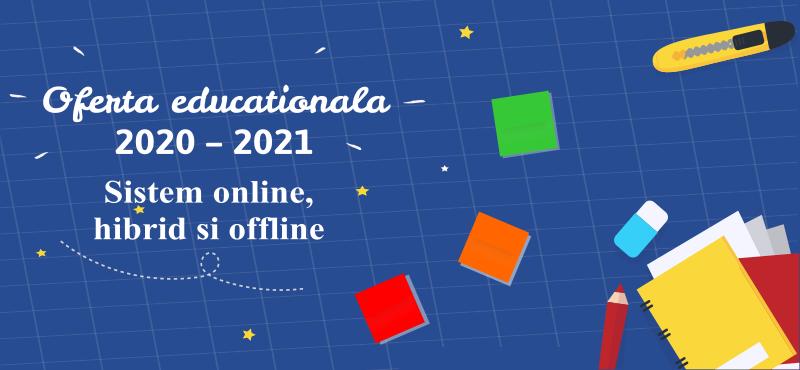 Oferta educationala 2020 – 2021. Sistem online, hibrid si offline